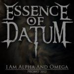 Essence of Datum — I am Alpha and Omega (2012)