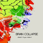 Brain Collapse — Shred It 'til You Make It (2014)
