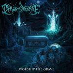 Dawn Of Disease — Worship The Grave (2016)