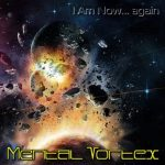 Mental Vortex — I Am Now​.​.​. Again (2016)
