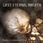 Last Eternal Breath — From A Tormented Soul (2011)