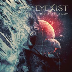 Eyexist — The Digital Holocaust (2016)