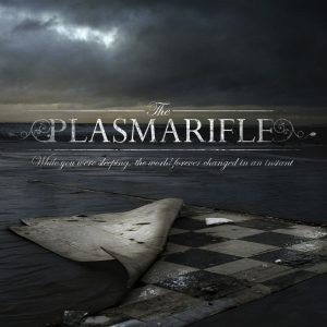 The Plasmarifle — While You Were Sleeping, The World Forever Changed In An Instant (2008)