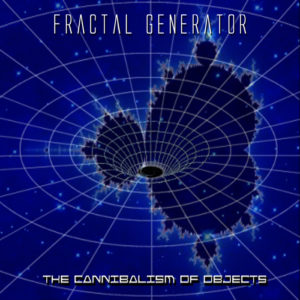 Fractal Generator — The Cannibalism Of Objects (2011)
