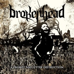 Brokenhead — A Prompt And Utter Destruction (2017)