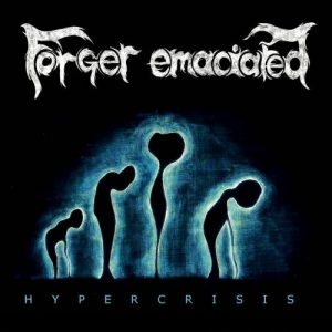 Forger Emaciated — Hypercrisis (2012)