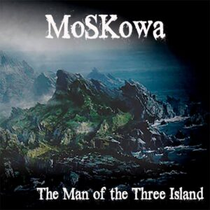Moskowa — The Man Of The Three Island (2017)