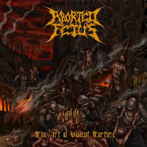 Aborted Fetus — The Art Of Violent Torture (2017)