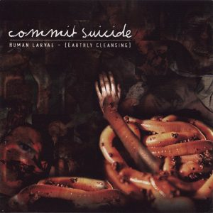 Commit Suicide — Human Larvae (Earthly Cleansing) (2002)