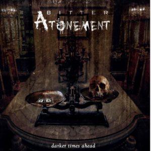Bitter Atonement — Darker Times Ahead (2017)
