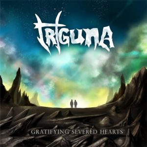 Triguna — Gratifying Severed Hearts (2017)