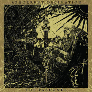 Abhorrent Decimation — The Pardoner (2017)