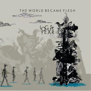 Locust Year — The World Became Flesh (2017)
