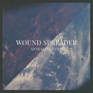 Wound Spreader — Annealing Cold (2016)