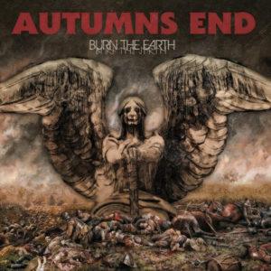 Autumn's End — Burn The Earth (2017)