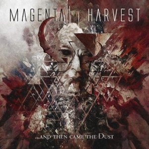 Magenta Harvest — ...And Then Came The Dust (2017)
