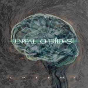 Unreal Overflows — Latent (2018)