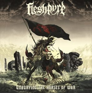 Fleshpyre — Unburying The Horses Of War (2018)