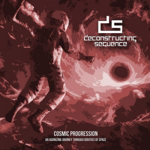 Deconstructing Sequence — Cosmic Progression An Agonizing Journey Through Oddities Of Space (2018)