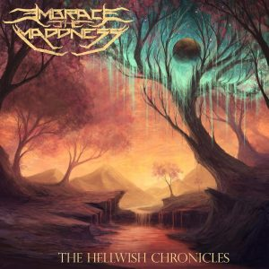 Embrace The Maddness — The Hellwish Chronicles (2018)
