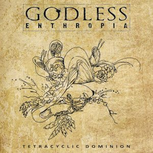Godless Enthropia — Tetracyclic Dominion (2018)