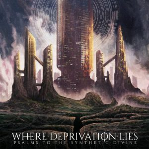Where Deprivation Lies — Psalms To The Synthetic Divine (2018)
