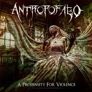 Antropofago — A Propensity For Violence (2018)