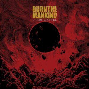 Burn The Mankind — Chaos Matter (2020)