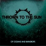 Thrown To The Sun — Of Oceans And Raindrops (2011)