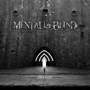 Mentally Blind - Where The End Begins (2013)