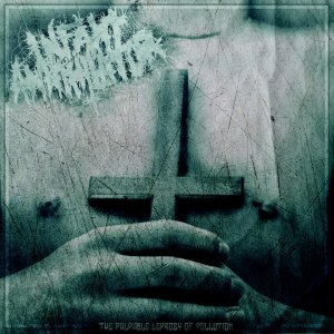 Infant Annihilator - The Palpable Leprosy Of Pollution (2012)