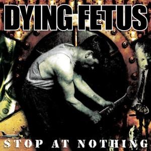 Dying Fetus - Stop At Nothing (2003)