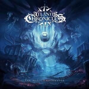 Atlantis Chronicles - Ten Miles Under Water (2013)