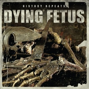 Dying Fetus - History Repeats... (2011)