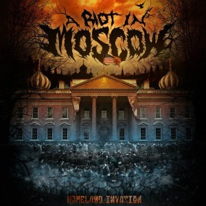 A Riot in Moscow - Homeland Invasion (2012)