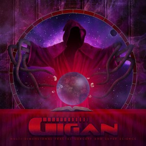 Gigan - Multi-Dimensional Fractal Sorcery And Super-Science (2013)