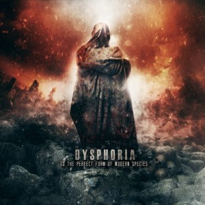 Dysphoria - To The Perfect Form Of Modern Species (2012)