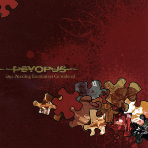 Psyopus - Our Puzzling Encounters Considered (2007)