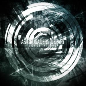 As Crusaders Depart - Exhortations (2013)