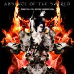 Absence Of The Sacred — Atrocities That Birthed Abominations (2006)