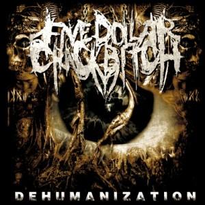 Five Dollar Crackbitch - Dehumanization (2014)