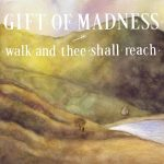 Gift Of Madness — Walk And Thee Shall Reach (2014)