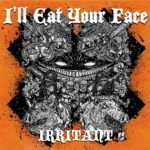 I'll Eat Your Face — Irritant (2010)