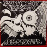 Psychic Pawn — Disgorged Suppuration (1992)