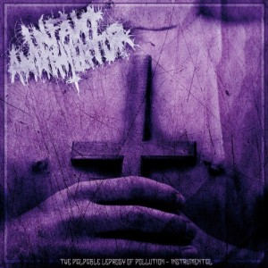 Infant Annihilator - The Palpable Leprosy Of Pollution (Instrumental) (2014)