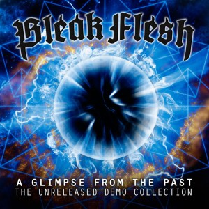 Bleak Flesh - A Glimpse From The Past - The Unreleased Demo Collection (2015)