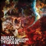 Amass The Grave — A Massacred World (2011)