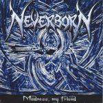 Neverborn — Madness My Friend (2005)