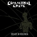 Communal Grave — Solace In Violencia (2016)