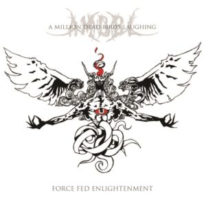 A Million Dead Birds Laughing — Force Fed Enlightenment (2011)